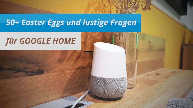 Mehr als 50 Easter Eggs für deinen Google Home Assistent
