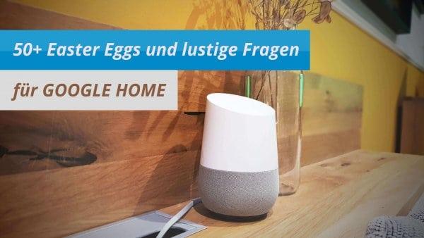 Mehr als 50 Easter Eggs für deinen Google Home Assistant